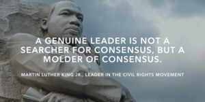 A genuine leader is not a searcher for consensus, but a molder of consensus.